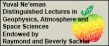 Yuval Ne'eman Distinguished Lectures in Geophysics, Atmosphere and Space Sciences Endowed by Raymond and Beverly Sackler