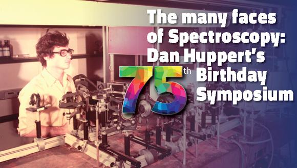 The many faces of Spectroscopy: Dan Huppert's 75th Birthday Symposium